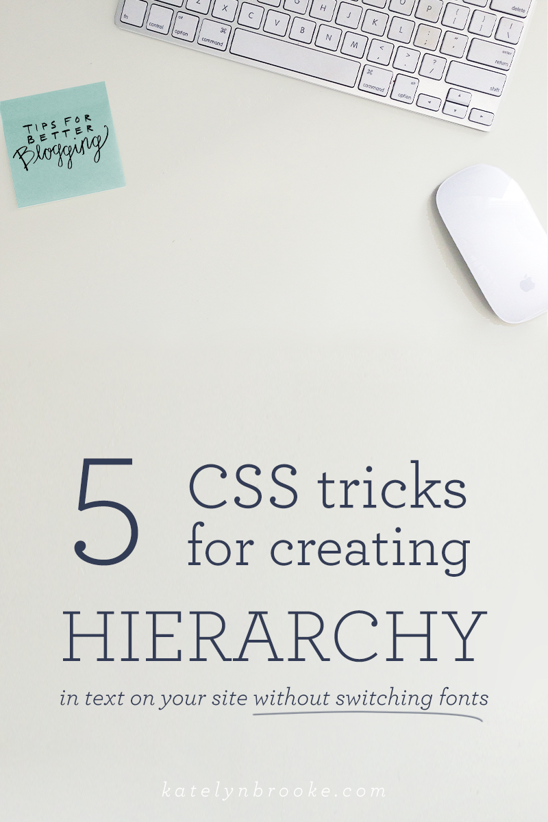 5 CSS tricks for creating hierarchy in text on your site || katelynbrooke.com