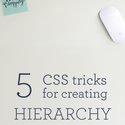 5 CSS Tricks for Creating Hierarchy